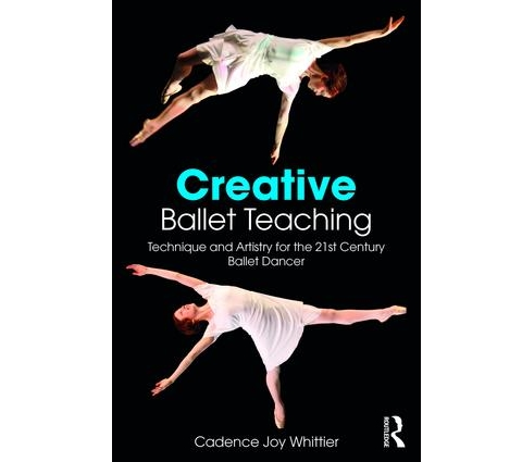 Creative Ballet Teaching: Developing Technique and Artistry