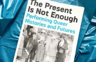 The Present Is Not Enough: Performing Queer Histories and Futures
